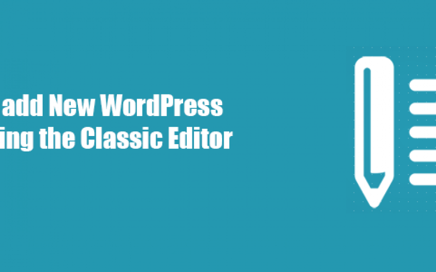 How to add New WordPress Post using the Classic Editor